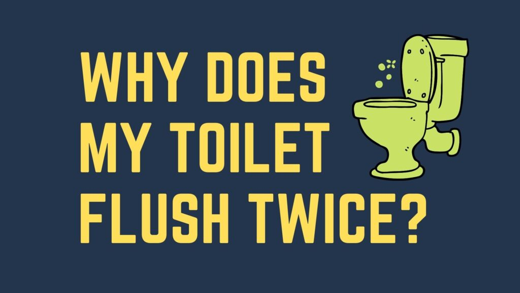 Why Does My Toilet Flush Twice