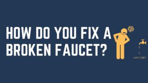 How Do You Fix A Broken Faucet